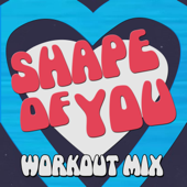 Shape of You (Workout Mix)