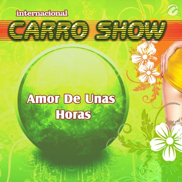 Amor De Unas Horas - Single par Internacional Carro Show sur Apple Music
