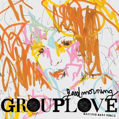 Good Morning (Madison Mars Remix) - Single - Grouplove