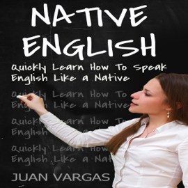 Native English: Quickly Learn How to Speak English Like a Native (Unabridged) audiobook