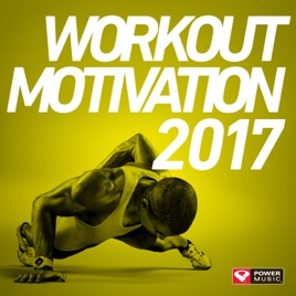 Workout Motivation 2017 Unmixed Workout Music Ideal For Gym Jogging Running Cycling Cardio And Fitness By Power Music Workout
