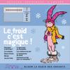 Joséphine Lebard, Jessica Cymerman, Lauriane Bénard, Julie Kuhn, Sarah Degraeve & Thomas Cheysson - Le froid c'est magique !: Bloom - la radio des enfants artwork