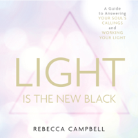 Rebecca Campbell - Light Is the New Black: A Guide to Answering Your Soul's Callings and Working Your Light (Unabridged) artwork