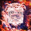 Setting Fires feat XYLØ Remixes EP