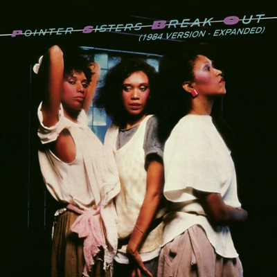 Break Out (1984 Version - Expanded Edition) - Pointer Sisters