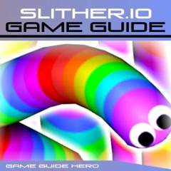 Slither.io Game Guide (Unabridged)