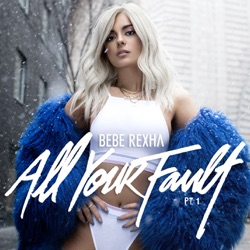All Your Fault: Pt. 1 - EP - Bebe Rexha Album Cover
