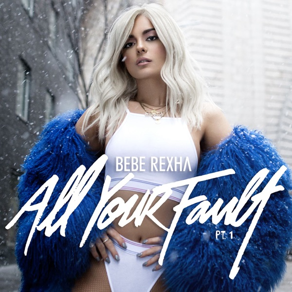 Bebe Rexha - All Your Fault: Pt. 1 - EP album wiki, reviews