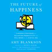 Download The Future of Happiness: 5 Modern Strategies for Balancing Productivity and Well-Being in the Digital Era (Unabridged) Audio Book