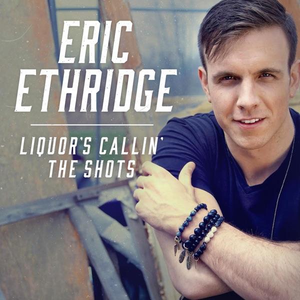 Eric Ethridge - Liquor's Callin' The Shots