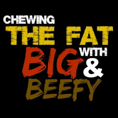 Cover image of Chewing The Fat w/ Big and Beefy