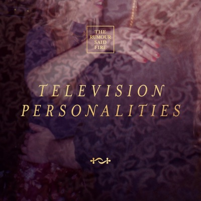Television Personalities - Single - The Rumour Said Fire