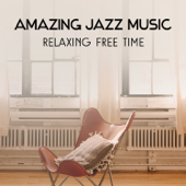 Amazing Jazz Music – Relaxing Free Time with Instrumental Sounds, Smooth Piano, Guitar & Saxophone Music, Moody Mellow Chillout
