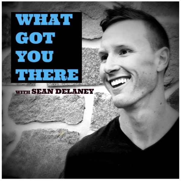 What Got You There with Sean DeLaney