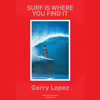Gerry Lopez - Surf Is Where You Find It (Unabridged) artwork