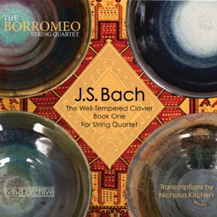 J. S. Bach The Well-Tempered Clavier Book One for String Quartet (arr. Kitchen) – Borromeo String Quartet