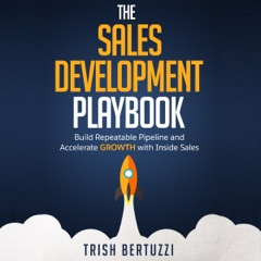 The Sales Development Playbook: Build Repeatable Pipeline and Accelerate Growth with Inside Sales (Unabridged)
