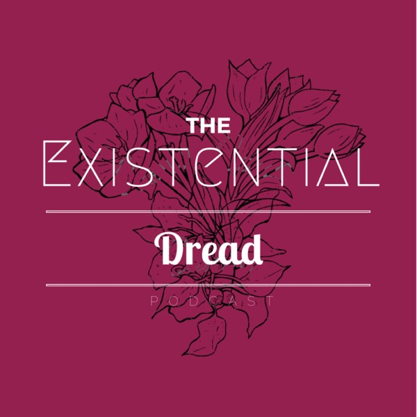 The Existential Dread Podcast!