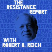 The Resistance Report with Robert Reich podcast