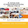Irineu De Oliveira Jr - Catalan Conversation Practice: My Daily Routine in Catalan  (Unabridged)  artwork