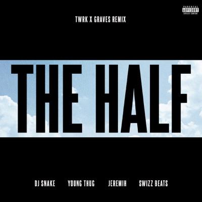 The Half (feat. Young Thug, Jeremih & Swizz Beatz) [TWRK x GRAVES Remix] - Single MP3 Download