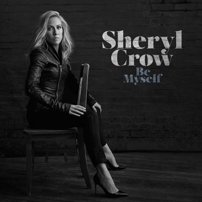 Sheryl Crow– Be Myself