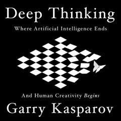 Deep Thinking: Where Machine Intelligence Ends and Human Creativity Begins (Unabridged)