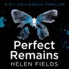 Helen Fields - Perfect Remains: A DI Callanach Thriller (Unabridged) artwork
