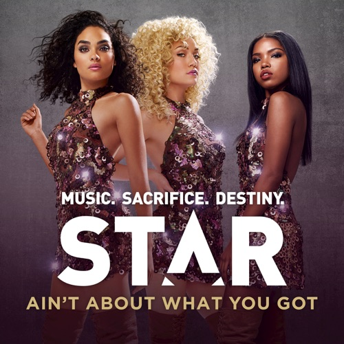 "Star Cast - Ain't About What You Got (From ""Star (Season 1)"