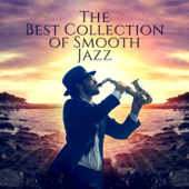 The Best Collection Of Smooth Jazz: Romantic Cuddle Atmosphere, Instrumental Music, Evening In Paris, Sexy Love Songs, Mellow Jazz Cafe, Dinner Background, Relaxing Bar Music-Jazz Music Collection