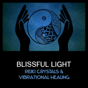 Various Artists - Blissful Light: Reiki Crystals & Vibrational Healing – Opening Chakras, Holistic Massage Music, Healing Therapy
