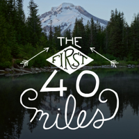 The First 40 Miles: Hiking and Backpacking Podcast podcast