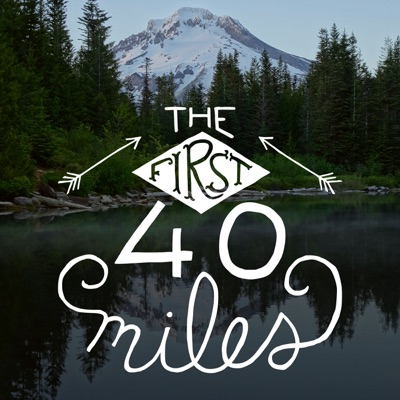701c5789868be Listen to episodes of The First 40 Miles  Hiking and Backpacking ...