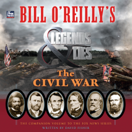 Bill O'Reilly's Legends and Lies: The Civil War (Unabridged) audiobook