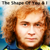 The Shape of You & I - EP