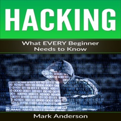 Hacking: What Every Beginner Needs to Know (Unabridged)