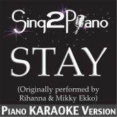 Download Sing2Piano - Stay (Originally Performed By Rihanna & Mikky Ekko) [Piano Karaoke Version]