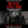 Dr. William F. Pepper, Esq - The Plot to Kill King: The Truth Behind the Assassination of Martin Luther King Jr. (Unabridged)  artwork