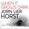 When It Grows Dark (Unabridged) - Jørn Lier Horst