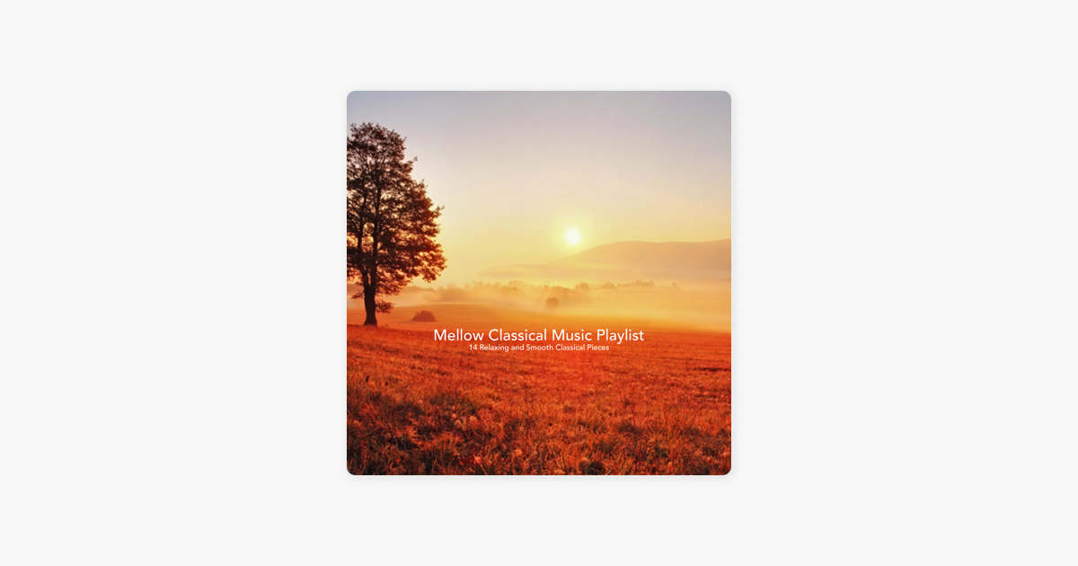 Mellow Classical Music Playlist:14 Relaxing and Smooth Classical Pieces by  Chris Snelling, Josef Babula, Chris Mercer, Paula Kiete, Jonathan Sarlat,