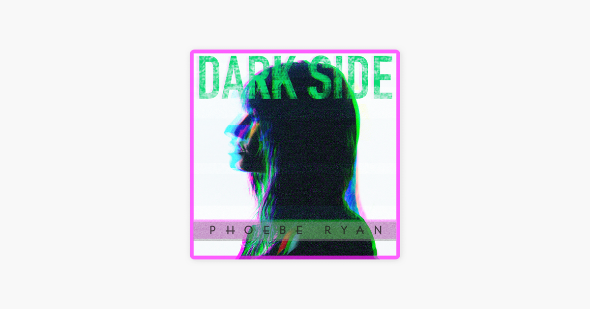 ‎Dark Side - Single by Phoebe Ryan