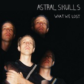 Astral Skulls - What We Lost