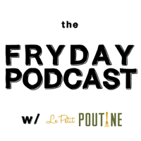FRYday Podcast with Le Petit Poutine podcast