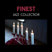 Finest Jazz Collection – Charming Background Music for Date Night with Love, Dinner with Candlelight and Emotional Moments Together - Romantic Candlelight Dinner Jazz Zone - Romantic Candlelight Dinner Jazz Zone