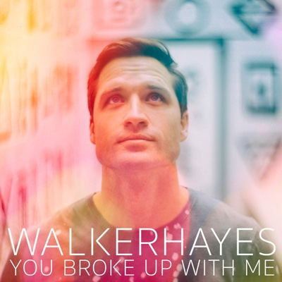 You Broke Up with Me - Walker Hayes song