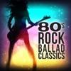 80s Rock Ballad Classics
