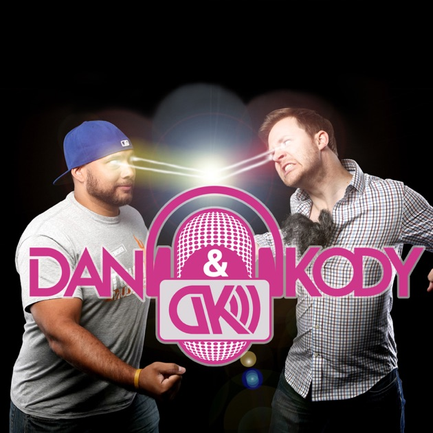 The Dan And Kody Podcast By Dan Hill Kody Frederick On Apple Podcasts