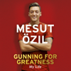 Mesut Özil - Gunning for Greatness: My Life: With an Introduction by Jose Mourinho (Unabridged) bild