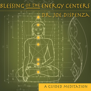 Dr. Joe Dispenza - Blessing of the Energy Centers