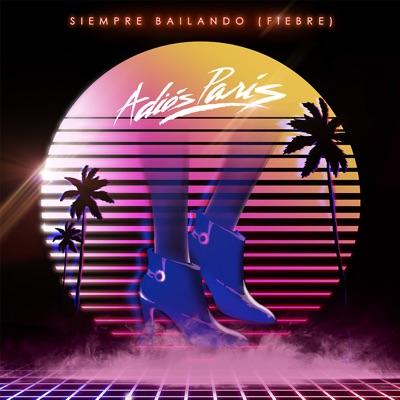 Siempre Bailando (Fiebre) - Single - Adiós París